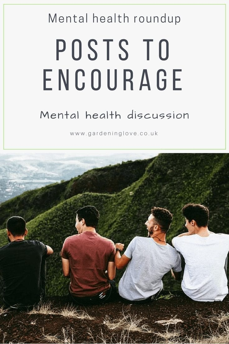 Mental health roundup. Blogposts from gardening love to encourage mental health discussion. Ending the stigma of mental health, talking openly about mental illness. #mentalhealthawarenessweek #stigma #itsoktotalk