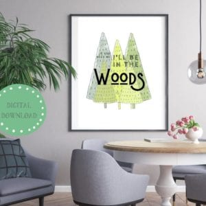 If you need me I'll be in the woods printable digital download , mockup #printable #download #digital #woods #wallart #natureart #inspiring #wilderness #wanderlust
